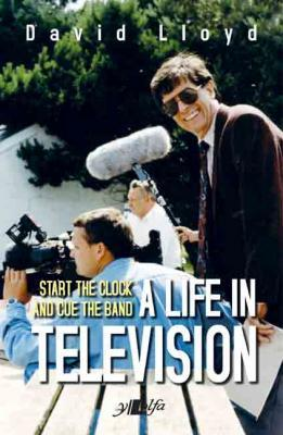A picture of 'Start the Clock and Cue the Band - A Life in Television' 
