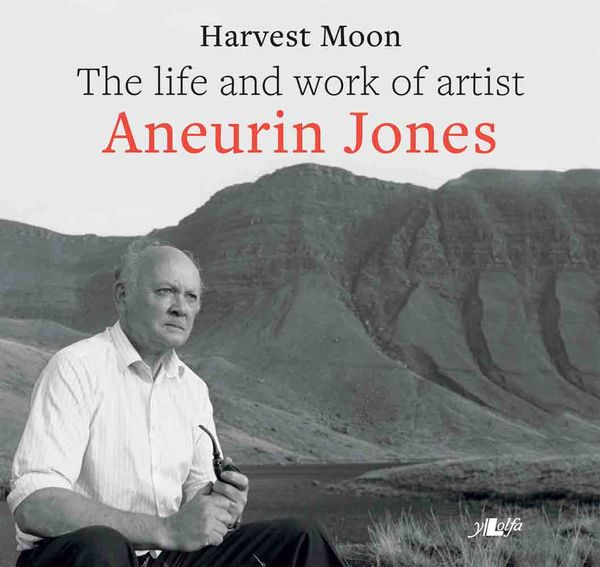 Llun o 'Harvest Moon: The life and work of artist Aneurin Jones (hb)' 