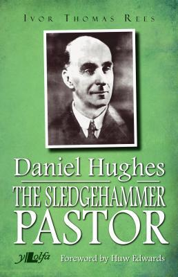 A picture of 'The Sledgehammer Pastor Daniel Hughes 1875-1972' 