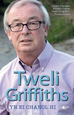 A picture of 'Tweli Griffiths: Yn ei Chanol Hi' 