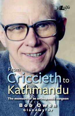 A picture of 'From Criccieth to Kathmandu: The memoirs of an orthopaedic surgeon' 