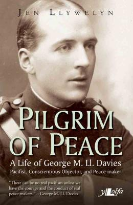 A picture of 'Pilgrim of Peace: A Life of George M. Ll. Davies' 