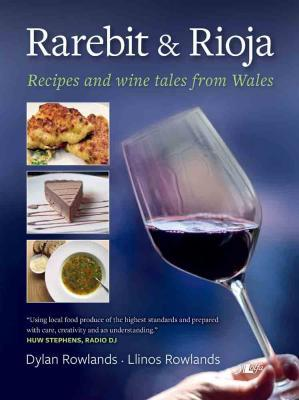 A picture of 'Rarebit & Rioja: Recipes and wine tales from Wales' 