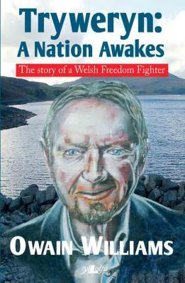 A picture of 'Tryweryn: A Nation Awakes - The Story of a Welsh Freedom Fighter' 