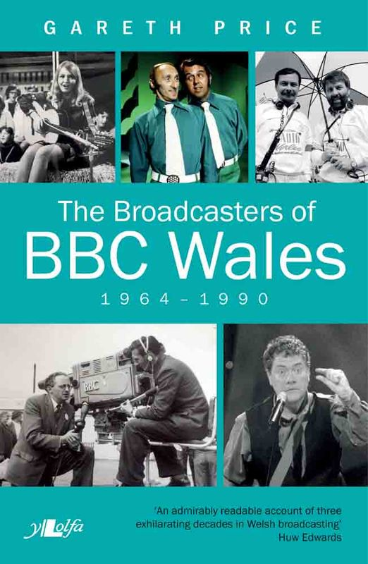 A picture of 'The Broadcasters of BBC Wales, 1964-1990' 