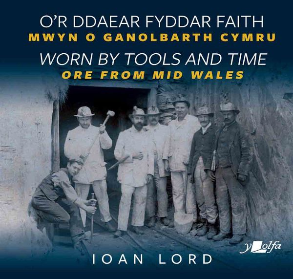 A picture of 'O'r Ddaear Fyddar Faith / Worn by Tools and Time' 