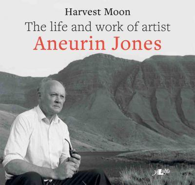 Llun o 'Harvest Moon: The life and work of artist Aneurin Jones (pb)' 