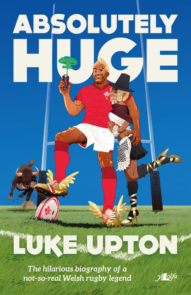Spoof biography Absolutely Huge takes long-awaited sideways look at the world of Welsh rugby