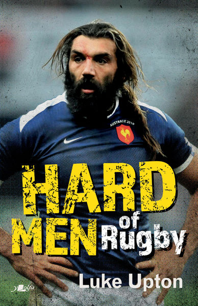 New book spotlights astounding moments and amazing stories behind the hard men of rugby